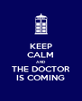 KEEP CALM AND THE DOCTOR IS COMING - Personalised Poster A4 size