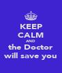 KEEP CALM AND the Doctor will save you - Personalised Poster A4 size