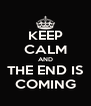 KEEP CALM AND THE END IS COMING - Personalised Poster A4 size