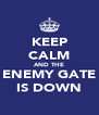 KEEP CALM AND THE ENEMY GATE IS DOWN - Personalised Poster A4 size