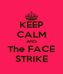 KEEP CALM AND The FACE STRIKE - Personalised Poster A4 size