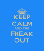 KEEP CALM AND THE FREAK OUT - Personalised Poster A4 size
