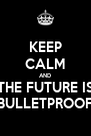 KEEP CALM AND THE FUTURE IS BULLETPROOF - Personalised Poster A4 size