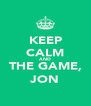 KEEP CALM AND THE GAME, JON - Personalised Poster A4 size