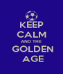 KEEP CALM AND THE  GOLDEN  AGE - Personalised Poster A4 size