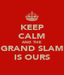 KEEP CALM AND THE GRAND SLAM IS OURS - Personalised Poster A4 size
