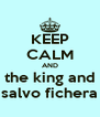 KEEP CALM AND  the king and  salvo fichera - Personalised Poster A4 size
