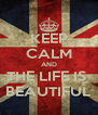 KEEP CALM AND THE LIFE IS  BEAUTIFUL - Personalised Poster A4 size