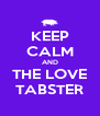 KEEP CALM AND THE LOVE TABSTER - Personalised Poster A4 size