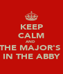 KEEP CALM AND  THE MAJOR'S  IN THE ABBY - Personalised Poster A4 size