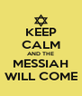 KEEP CALM AND THE MESSIAH WILL COME - Personalised Poster A4 size