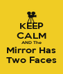 KEEP CALM AND The Mirror Has Two Faces - Personalised Poster A4 size