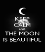 KEEP CALM AND THE MOON IS BEAUTIFUL - Personalised Poster A4 size