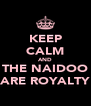 KEEP CALM AND THE NAIDOO ARE ROYALTY - Personalised Poster A4 size