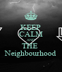 KEEP CALM AND THE  Neighbourhood - Personalised Poster A4 size