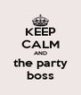 KEEP CALM AND the party boss - Personalised Poster A4 size