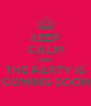 KEEP CALM AND THE PARTY IS COMING SOON - Personalised Poster A4 size