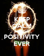KEEP CALM AND THE POSITIVITY EVER - Personalised Poster A4 size