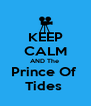 KEEP CALM AND The  Prince Of  Tides  - Personalised Poster A4 size