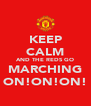 KEEP CALM AND THE REDS GO MARCHING ON!ON!ON! - Personalised Poster A4 size