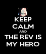 KEEP CALM AND THE REV IS MY HERO - Personalised Poster A4 size