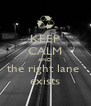 KEEP CALM AND the right lane  exists - Personalised Poster A4 size