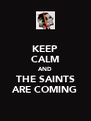 KEEP CALM AND THE SAINTS ARE COMING - Personalised Poster A4 size