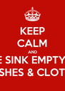 KEEP CALM AND THE SINK EMPTY OF DISHES & CLOTHS - Personalised Poster A4 size