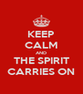 KEEP CALM AND THE SPIRIT CARRIES ON - Personalised Poster A4 size