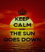 KEEP CALM AND THE SUN GOES DOWN - Personalised Poster A4 size