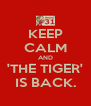 KEEP CALM AND 'THE TIGER' IS BACK. - Personalised Poster A4 size