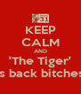 KEEP CALM AND 'The Tiger' is back bitches - Personalised Poster A4 size
