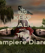 KEEP CALM AND The Vampiere Diares - Personalised Poster A4 size