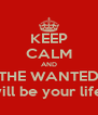 KEEP CALM AND THE WANTED will be your life  - Personalised Poster A4 size