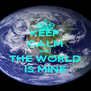 KEEP CALM AND THE WORLD IS MINE - Personalised Poster A4 size