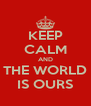 KEEP CALM AND THE WORLD IS OURS - Personalised Poster A4 size