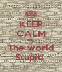 KEEP CALM AND The world Stupid  - Personalised Poster A4 size