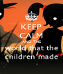 KEEP CALM AND THE world that the children made - Personalised Poster A4 size