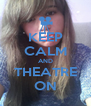 KEEP CALM AND THEATRE ON - Personalised Poster A4 size