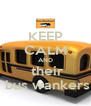 KEEP CALM AND  their  bus wankers - Personalised Poster A4 size