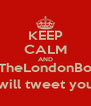 KEEP CALM AND @TheLondonBoys will tweet you - Personalised Poster A4 size