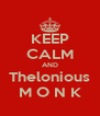 KEEP CALM AND Thelonious M O N K - Personalised Poster A4 size
