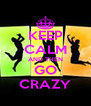 KEEP CALM AND THEN GO CRAZY - Personalised Poster A4 size