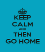KEEP CALM AND THEN GO HOME - Personalised Poster A4 size