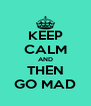 KEEP CALM AND THEN GO MAD - Personalised Poster A4 size