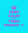KEEP CALM AND THEN PANICK !! - Personalised Poster A4 size