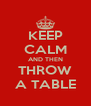 KEEP CALM AND THEN THROW A TABLE - Personalised Poster A4 size