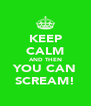 KEEP CALM AND THEN YOU CAN SCREAM! - Personalised Poster A4 size