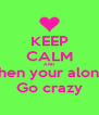KEEP CALM AND Then your alone Go crazy - Personalised Poster A4 size