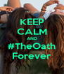 KEEP CALM AND #TheOath Forever - Personalised Poster A4 size